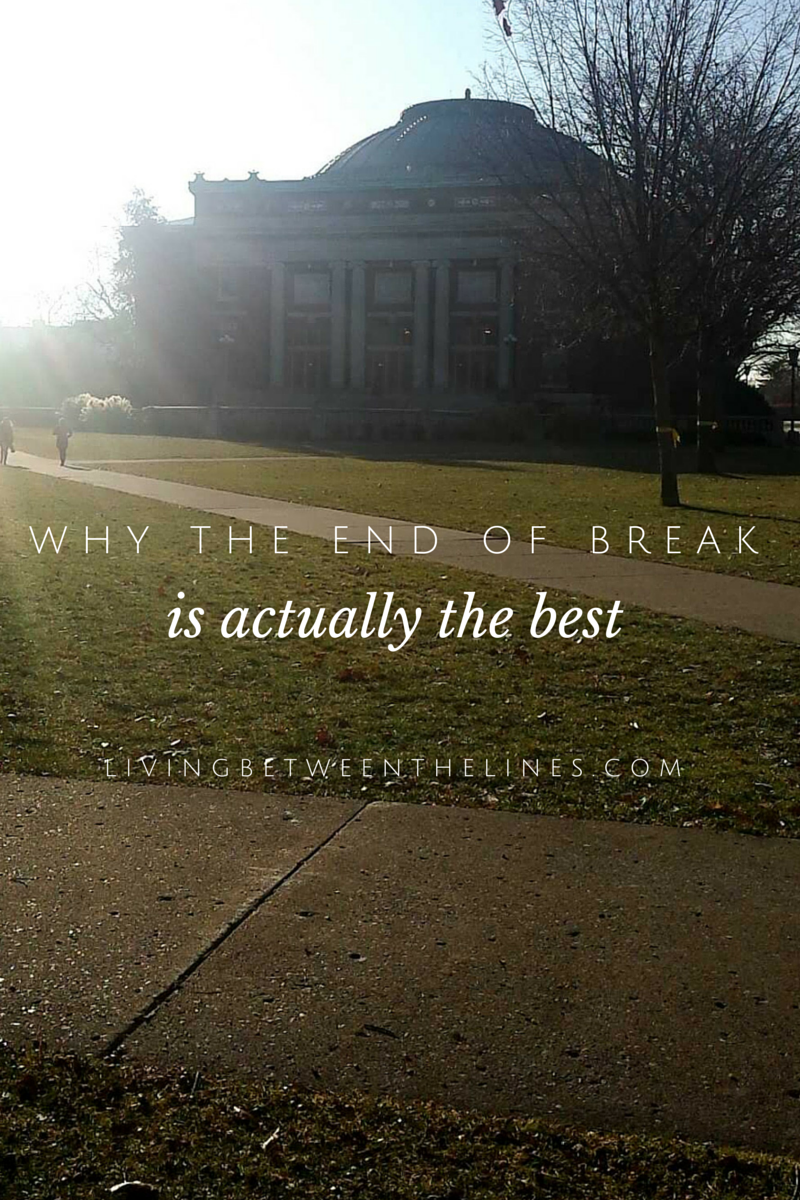 7 Reasons Why the End of Break is Actually the Best - Living Between the Lines. A new semester is it's own kind of challenging, but here are 7 reasons why going back to campus is a blessing in disguise.