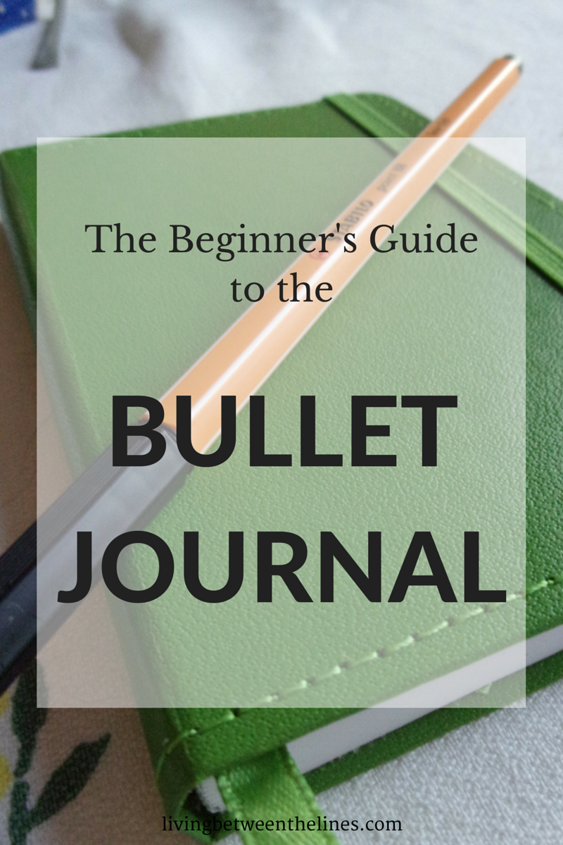 Beginner S Guide To The Bullet Journal Living Between