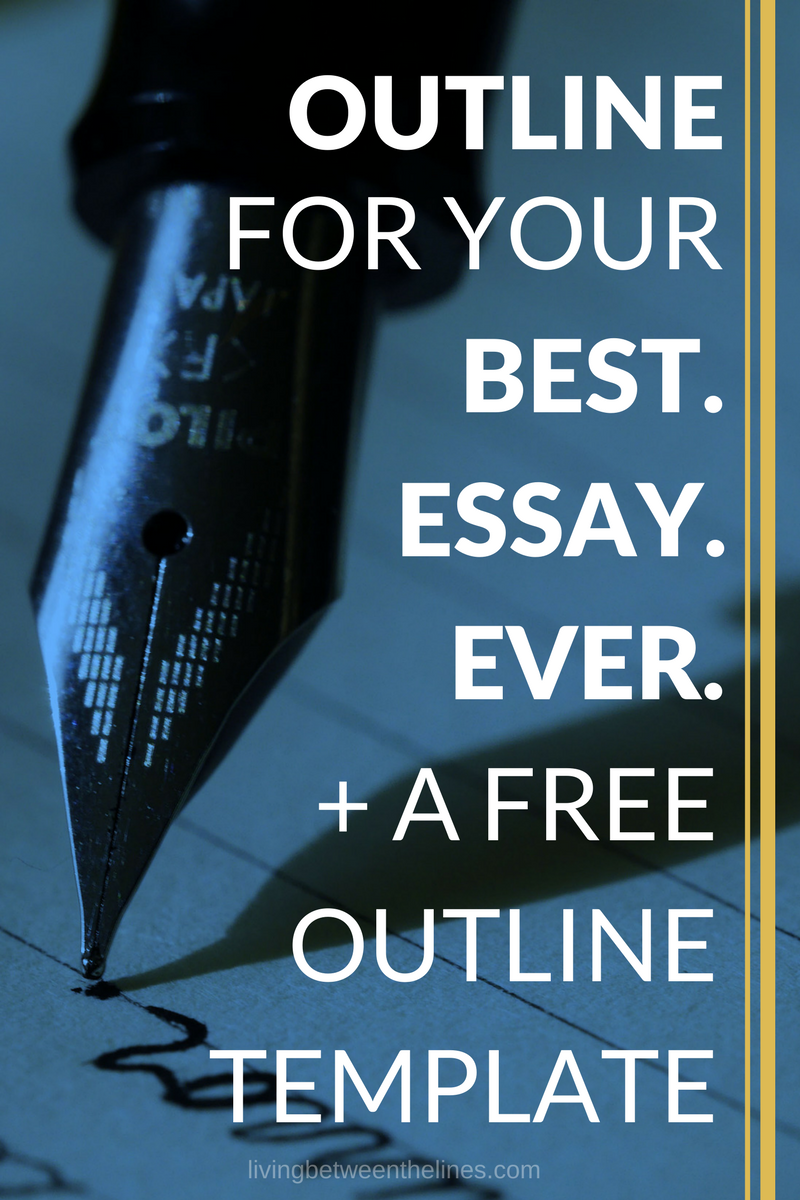 outline to write the best essay ever living between the lines i ve actually developed a system a one document step by step process that allows me to write a killer essay in a lot less time